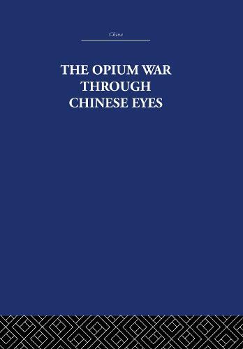 The Opium War Through Chinese Eyes (Hardback)