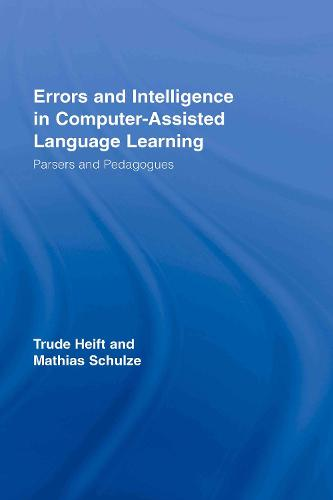 Errors and Intelligence in Computer-Assisted Language Learning: Parsers and Pedagogues - Routledge Studies in Computer Assisted Language Learning (Hardback)