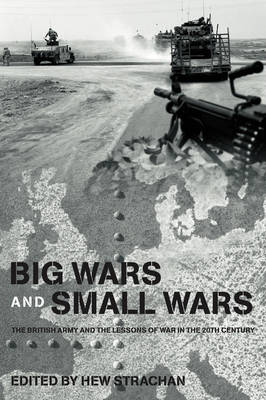 Big Wars and Small Wars: The British Army and the Lessons of War in the 20th Century (Hardback)