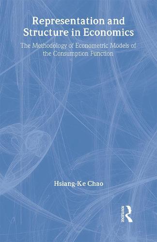 Representation and Structure in Economics: The Methodology of Econometric Models of the Consumption Function - Routledge INEM Advances in Economic Methodology (Hardback)