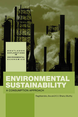 Environmental Sustainability: A Consumption Approach - Routledge Explorations in Environmental Economics (Hardback)