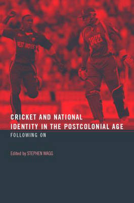 Cricket and National Identity in the Postcolonial Age: Following On (Hardback)