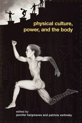 Physical Culture, Power, and the Body - Routledge Critical Studies in Sport (Paperback)