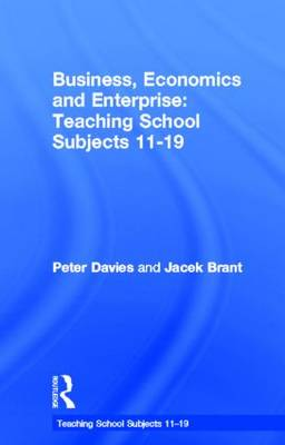 Business, Economics and Enterprise: Teaching School Subjects 11-19 - Teaching School Subjects 11-19 (Hardback)