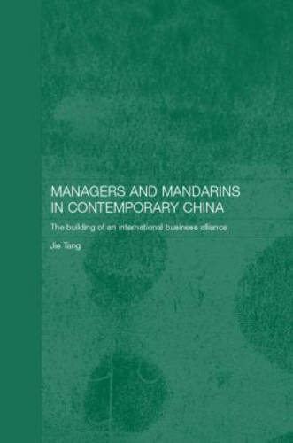 Managers and Mandarins in Contemporary China: The Building of an International Business - Routledge Studies on the Chinese Economy (Hardback)
