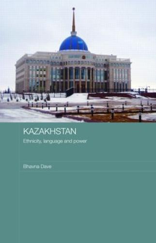 Kazakhstan - Ethnicity, Language and Power - Central Asian Studies (Hardback)