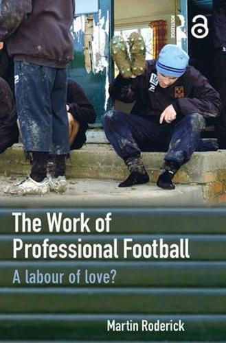 The Work of Professional Football: A Labour of Love? (Paperback)
