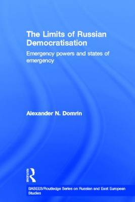 The Limits of Russian Democratisation: Emergency Powers and States of Emergency - BASEES/Routledge Series on Russian and East European Studies (Hardback)