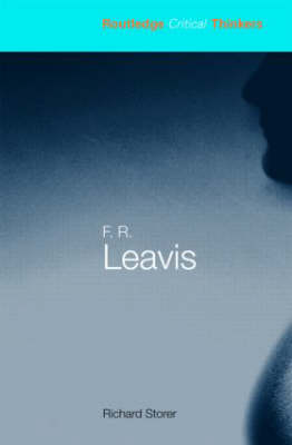 F.R. Leavis - Routledge Critical Thinkers (Paperback)