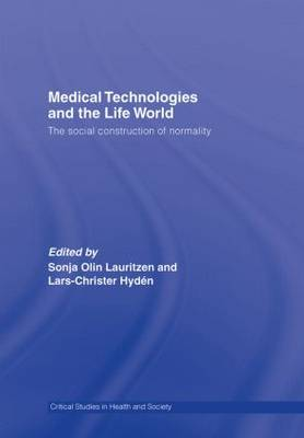 Medical Technologies and the Life World: The social construction of normality - Critical Studies in Health and Society (Hardback)