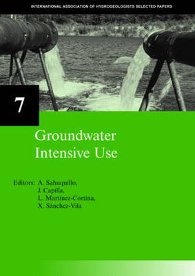 Groundwater Intensive Use: IAH Selected Papers on Hydrogeology 7 - IAH - Selected Papers on Hydrogeology (Hardback)