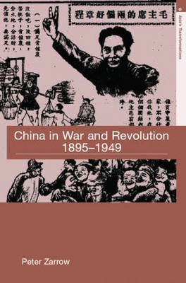 China in War and Revolution, 1895-1949 - Asia's Transformations (Hardback)