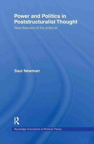 Power and Politics in Poststructuralist Thought: New Theories of the Political - Routledge Innovations in Political Theory (Hardback)