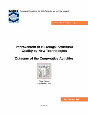 Improvement of Buildings' Structural Quality by New Technologies: Outcome of the Cooperative Activities, Final Scientific Report 2004 (Hardback)