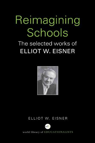 Reimagining Schools: The Selected Works of Elliot W. Eisner (Hardback)