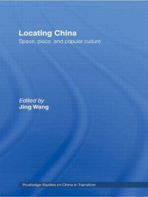 Locating China: Space, Place, and Popular Culture - Routledge Studies on China in Transition (Hardback)