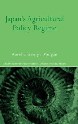 Japan's Agricultural Policy Regime - Nissan Institute/Routledge Japanese Studies (Hardback)