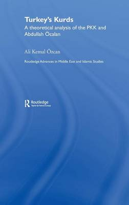 Turkey's Kurds: A Theoretical Analysis of the PKK and Abdullah Ocalan - Routledge Advances in Middle East and Islamic Studies (Hardback)