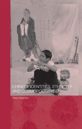 Chinese Identities, Ethnicity and Cosmopolitanism (Hardback)