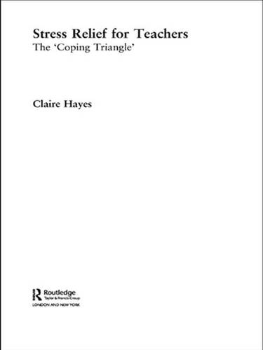 Stress Relief for Teachers: The Coping Triangle (Hardback)