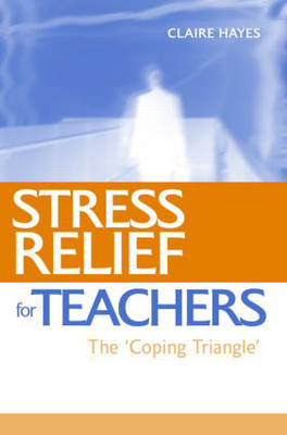 Stress Relief for Teachers: The Coping Triangle (Paperback)