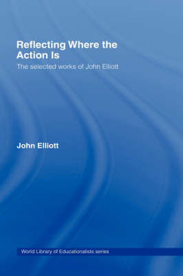 Reflecting Where the Action Is: The Selected Works of John Elliott (Hardback)