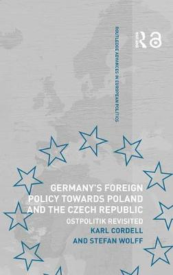 Germany's Foreign Policy Towards Poland and the Czech Republic: Ostpolitik Revisited - Routledge Advances in European Politics (Hardback)
