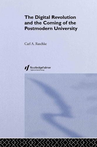 The Digital Revolution and the Coming of the Postmodern University (Hardback)