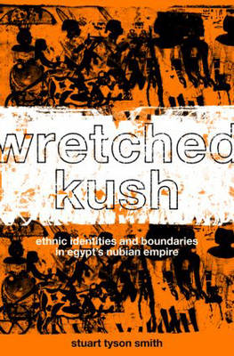 Wretched Kush: Ethnic Identities and Boundries in Egypt's Nubian Empire (Paperback)