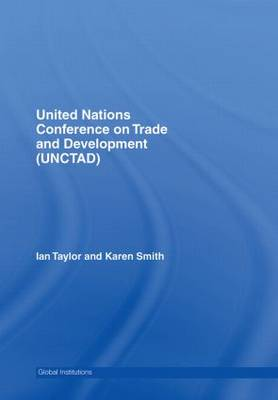 United Nations Conference on Trade and Development (UNCTAD) - Global Institutions (Hardback)