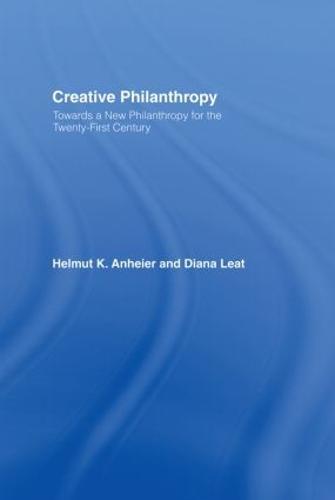 Creative Philanthropy: Toward a New Philanthropy for the Twenty-First Century (Hardback)