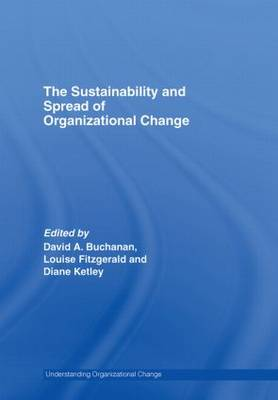 The Sustainability and Spread of Organizational Change: Modernizing Healthcare - Routledge Studies in Organizational Change & Development (Hardback)