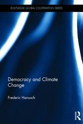 Democracy and Climate Change - Routledge Global Cooperation Series (Hardback)