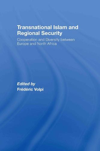 Transnational Islam and Regional Security: Cooperation and Diversity between Europe and North Africa (Hardback)