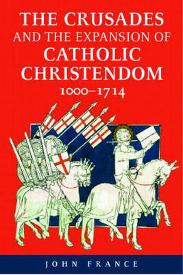 The Crusades and the Expansion of Catholic Christendom, 1000-1714 (Paperback)