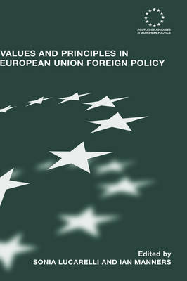 Values and Principles in European Union Foreign Policy (Hardback)