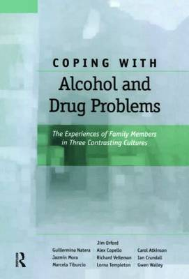 Coping with Alcohol and Drug Problems: The Experiences of Family Members in Three Contrasting Cultures (Hardback)