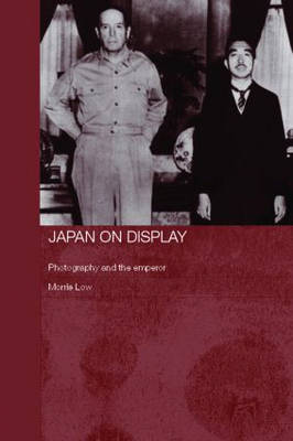 Japan on Display: Photography and the Emperor - Routledge/Asian Studies Association of Australia ASAA East Asian Series (Hardback)