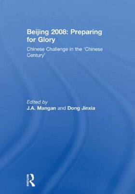 Beijing 2008: Preparing for Glory: Chinese Challenge in the 'Chinese Century' - Sport in the Global Society (Hardback)