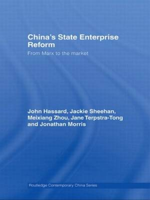 China's State Enterprise Reform: From Marx to the Market - Routledge Contemporary China Series (Hardback)