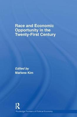 Race and Economic Opportunity in the Twenty-First Century - Routledge Frontiers of Political Economy (Hardback)