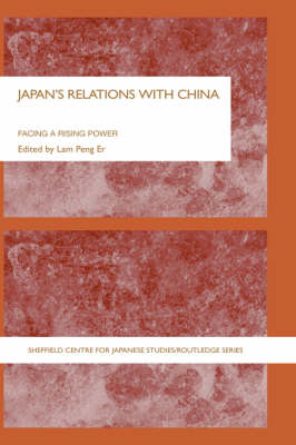 Japan's Relations With China: Facing a Rising Power - The University of Sheffield/Routledge Japanese Studies Series (Hardback)
