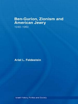 Ben-Gurion, Zionism and American Jewry: 1948 - 1963 - Israeli History, Politics and Society (Hardback)
