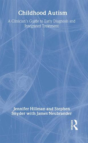 Childhood Autism: A Clinician's Guide to Early Diagnosis and Integrated Treatment (Hardback)