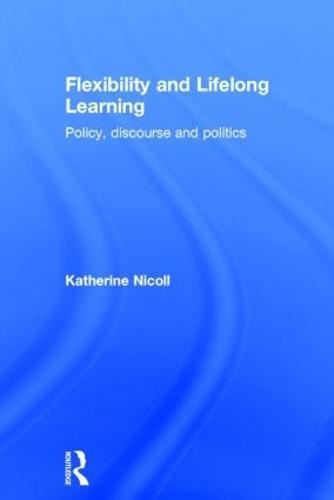 Flexibility and Lifelong Learning: Policy, Discourse, Politics (Hardback)