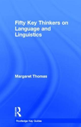 Fifty Key Thinkers on Language and Linguistics - Routledge Key Guides (Hardback)