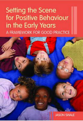 Setting the Scene for Positive Behaviour in the Early Years: A Framework for Good Practice (Paperback)
