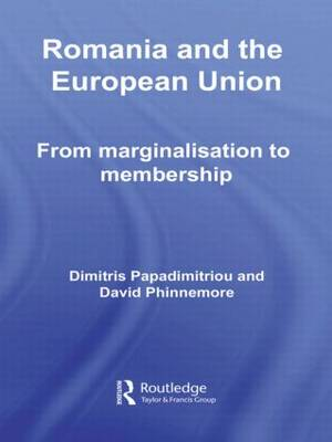 Romania and The European Union: From Marginalisation to Membership? - Europe and the Nation State (Hardback)
