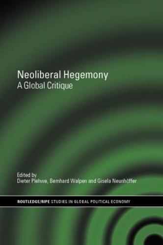 Neoliberal Hegemony: A Global Critique - RIPE Series in Global Political Economy (Hardback)
