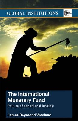 The International Monetary Fund (IMF): Politics of Conditional Lending - Global Institutions (Paperback)
